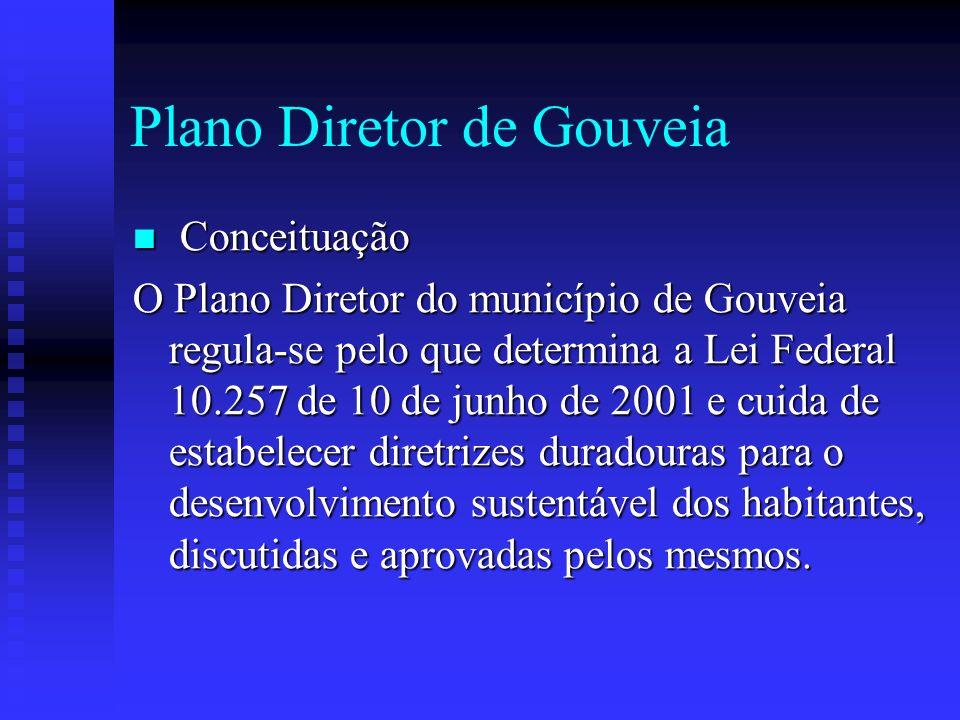 Plano Diretor de Gouveia Conceituação Conceituação O Plano Diretor do município de Gouveia regula-se pelo que determina a Lei Federal 10.257 de 10 de