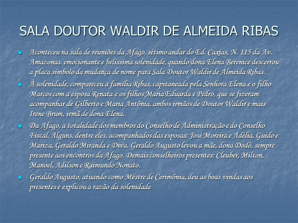 SALA DOUTOR WALDIR DE ALMEIDA RIBAS Aconteceu na sala de reuniões da Afago, sétimo andar do Ed. Caxias, N. 115 da Av. Amazonas. emocionante e belíssim