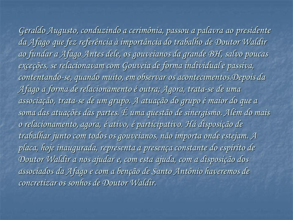 Geraldo Augusto, conduzindo a cerimônia, passou a palavra ao presidente da Afago que fez referência à importância do trabalho de Doutor Waldir ao fund