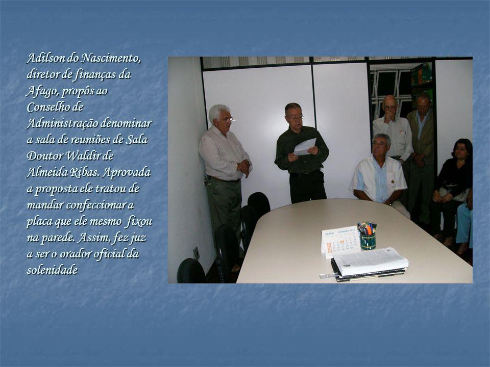 Adilson do Nascimento, diretor de finanças da Afago, propôs ao Conselho de Administração denominar a sala de reuniões de Sala Doutor Waldir de Almeida
