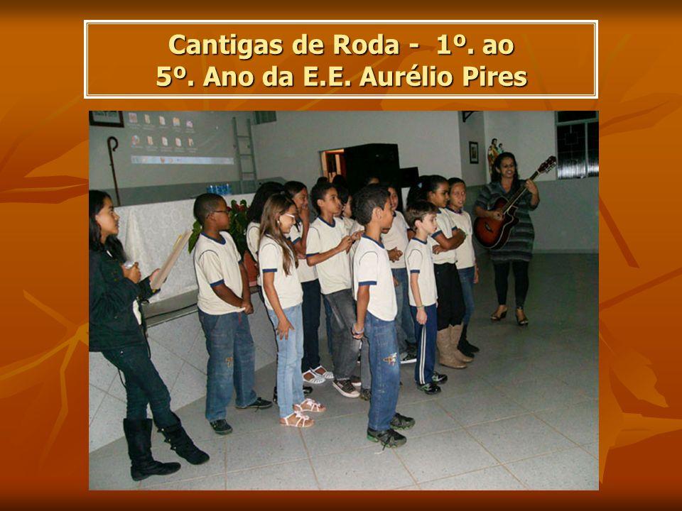 Cantigas de Roda - 1º. ao 5º. Ano da E.E. Aurélio Pires