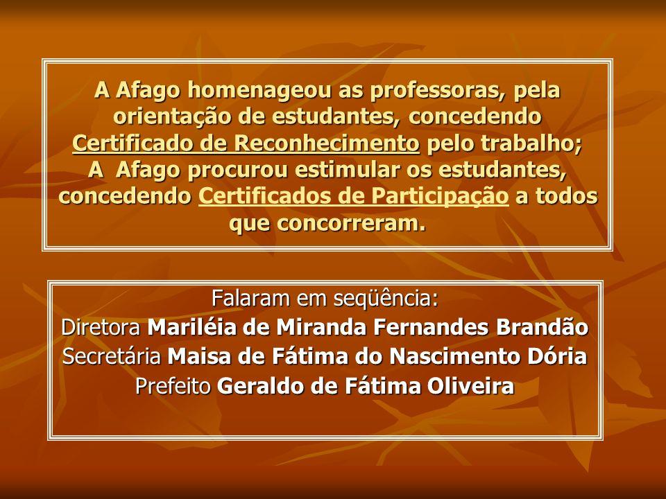 A Afago homenageou as professoras, pela orientação de estudantes, concedendo Certificado de Reconhecimento pelo trabalho; A Afago procurou estimular o