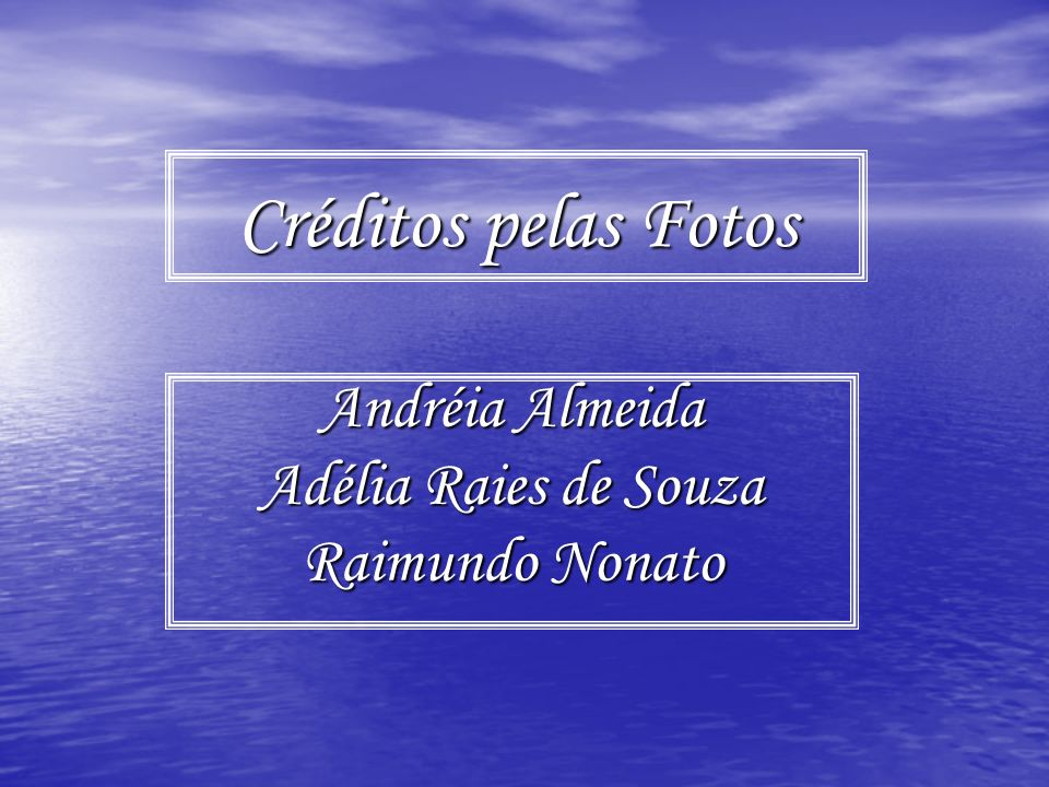 Créditos pelas Fotos Andréia Almeida Adélia Raies de Souza Raimundo Nonato