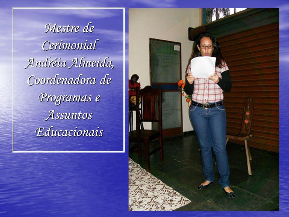 Mestre de Cerimonial Andréia Almeida, Coordenadora de Programas e Assuntos Educacionais