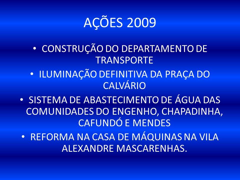 CONSTRUÇÃO DO DEPARTAMENTO DE TRANSPORTE ILUMINAÇÃO DEFINITIVA DA PRAÇA DO CALVÁRIO SISTEMA DE ABASTECIMENTO DE ÁGUA DAS COMUNIDADES DO ENGENHO, CHAPADINHA, CAFUNDÓ E MENDES REFORMA NA CASA DE MÁQUINAS NA VILA ALEXANDRE MASCARENHAS.