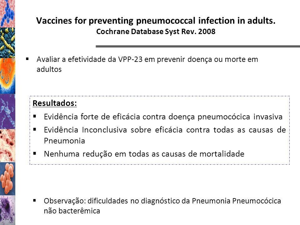 Vaccines for preventing pneumococcal infection in adults. Cochrane Database Syst Rev. 2008 Avaliar a efetividade da VPP-23 em prevenir doença ou morte