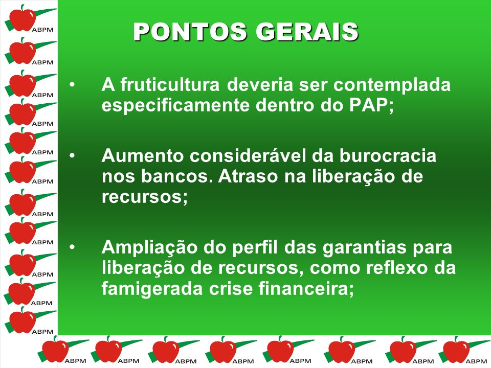 PONTOS GERAIS A fruticultura deveria ser contemplada especificamente dentro do PAP; Aumento considerável da burocracia nos bancos. Atraso na liberação