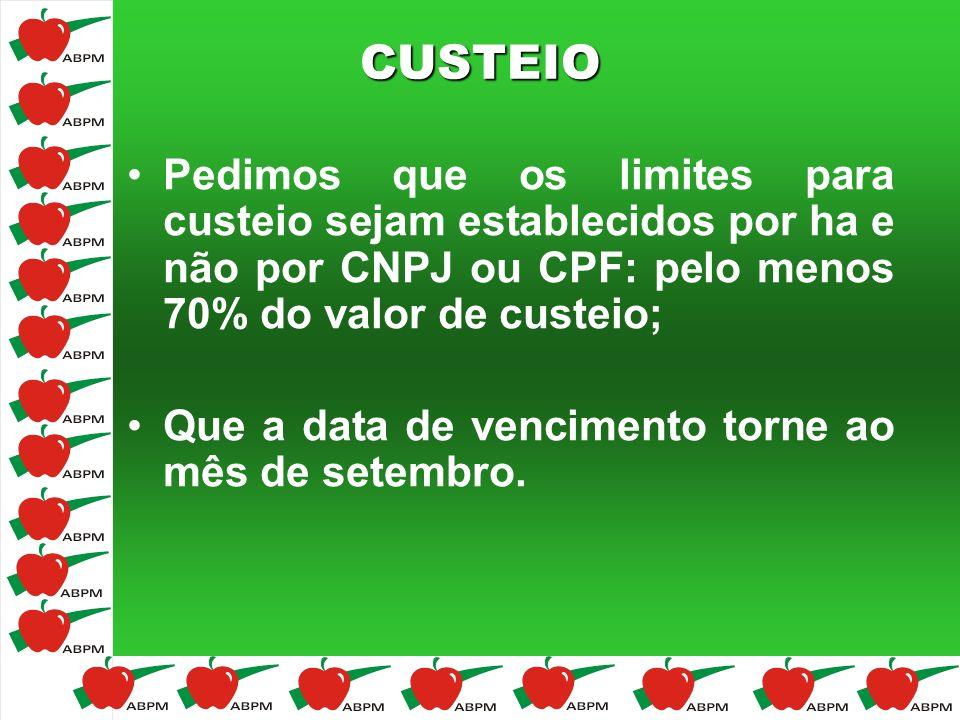 CUSTEIO Pedimos que os limites para custeio sejam establecidos por ha e não por CNPJ ou CPF: pelo menos 70% do valor de custeio; Que a data de vencime