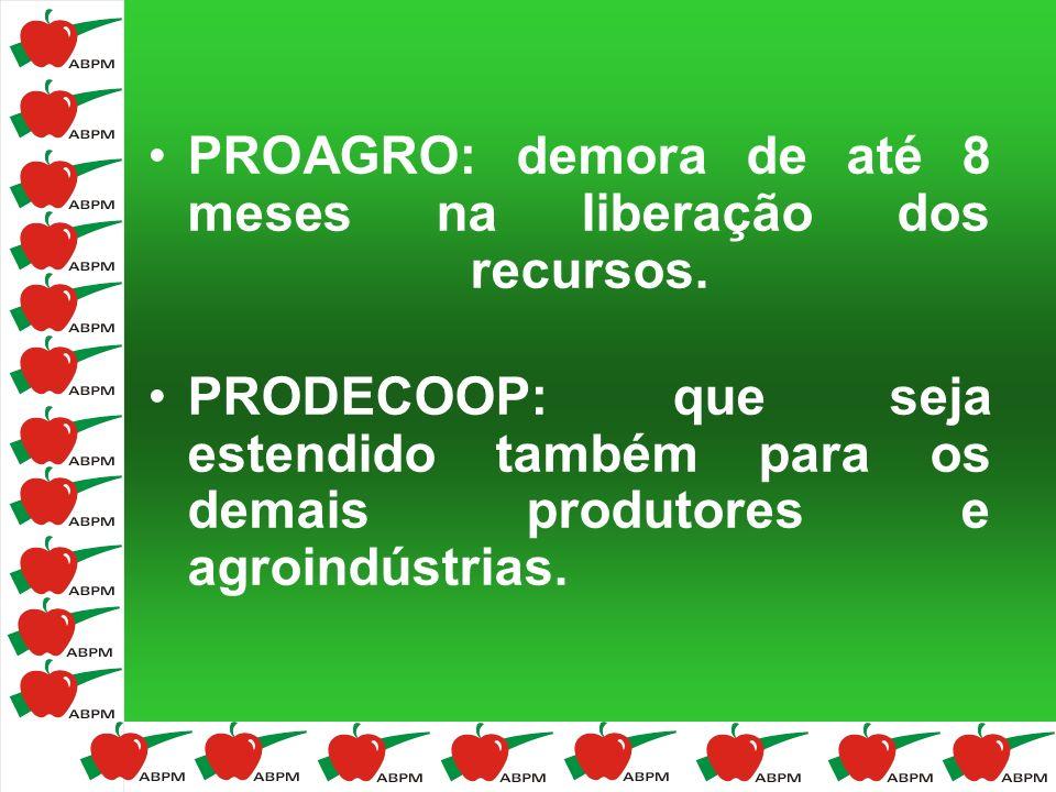 PROAGRO: demora de até 8 meses na liberação dos recursos. PRODECOOP: que seja estendido também para os demais produtores e agroindústrias.