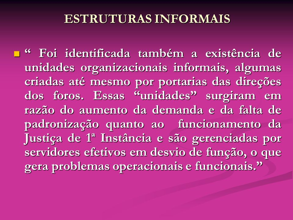 ESTRUTURAS INFORMAIS Foi identificada também a existência de unidades organizacionais informais, algumas criadas até mesmo por portarias das direções