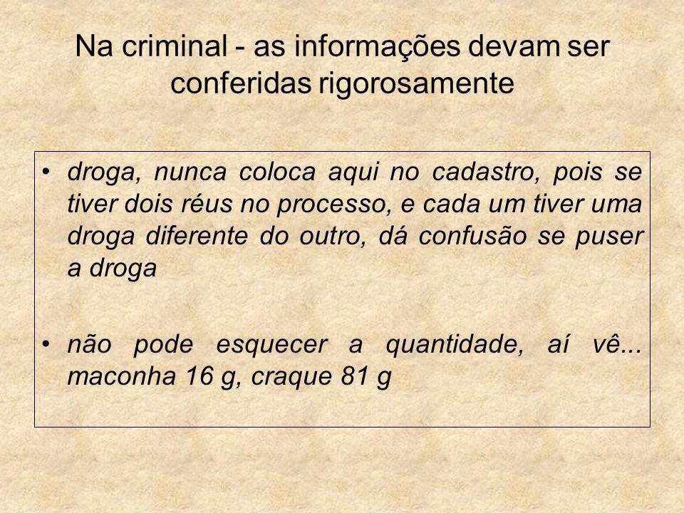 Na criminal - as informações devam ser conferidas rigorosamente droga, nunca coloca aqui no cadastro, pois se tiver dois réus no processo, e cada um t