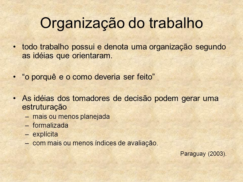 Organização do trabalho todo trabalho possui e denota uma organização segundo as idéias que orientaram. o porquê e o como deveria ser feito As idéias