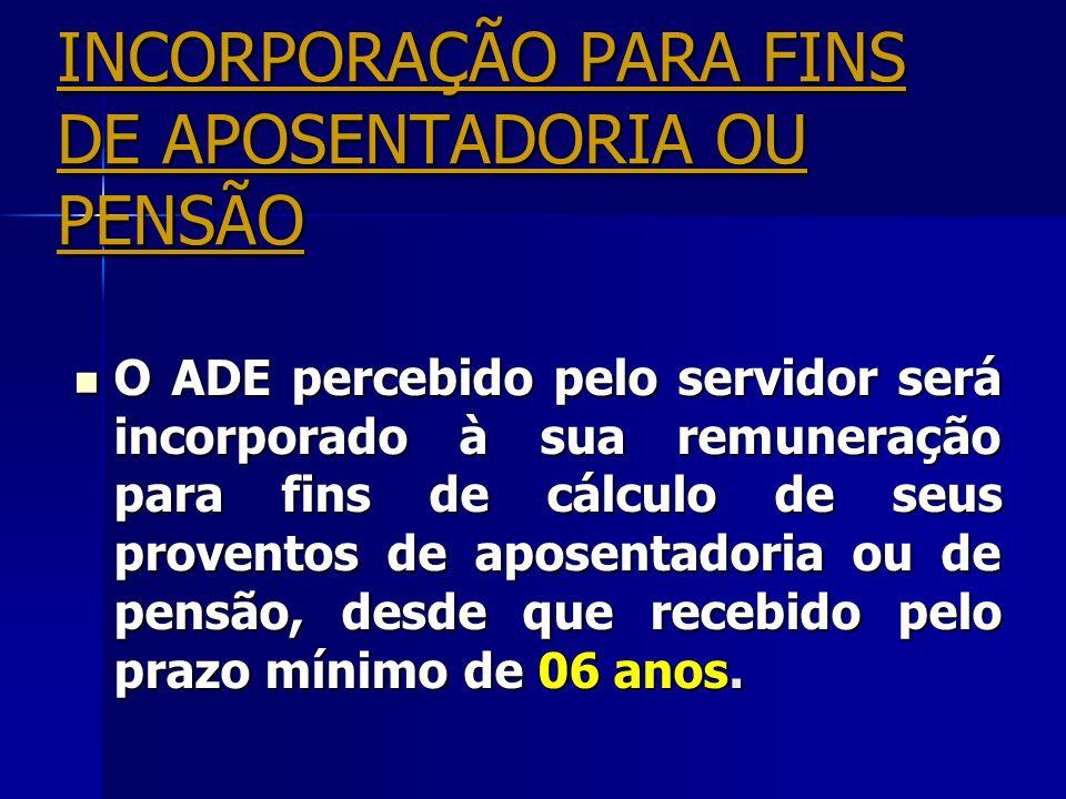 INCORPORAÇÃO PARA FINS DE APOSENTADORIA OU PENSÃO O ADE percebido pelo servidor será incorporado à sua remuneração para fins de cálculo de seus proven