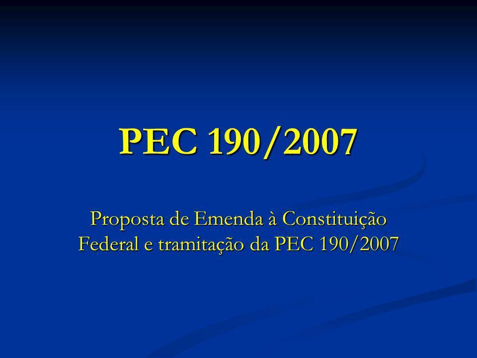 PEC 190/2007 Proposta de Emenda à Constituição Federal e tramitação da PEC 190/2007