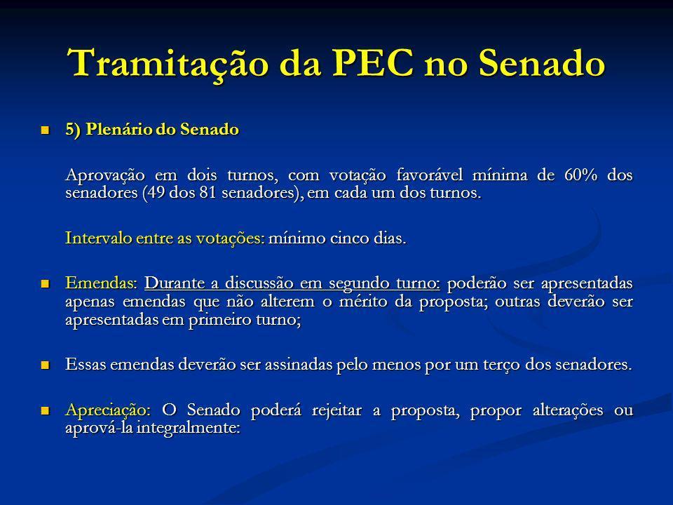 Tramitação da PEC no Senado 5) Plenário do Senado 5) Plenário do Senado Aprovação em dois turnos, com votação favorável mínima de 60% dos senadores (49 dos 81 senadores), em cada um dos turnos.