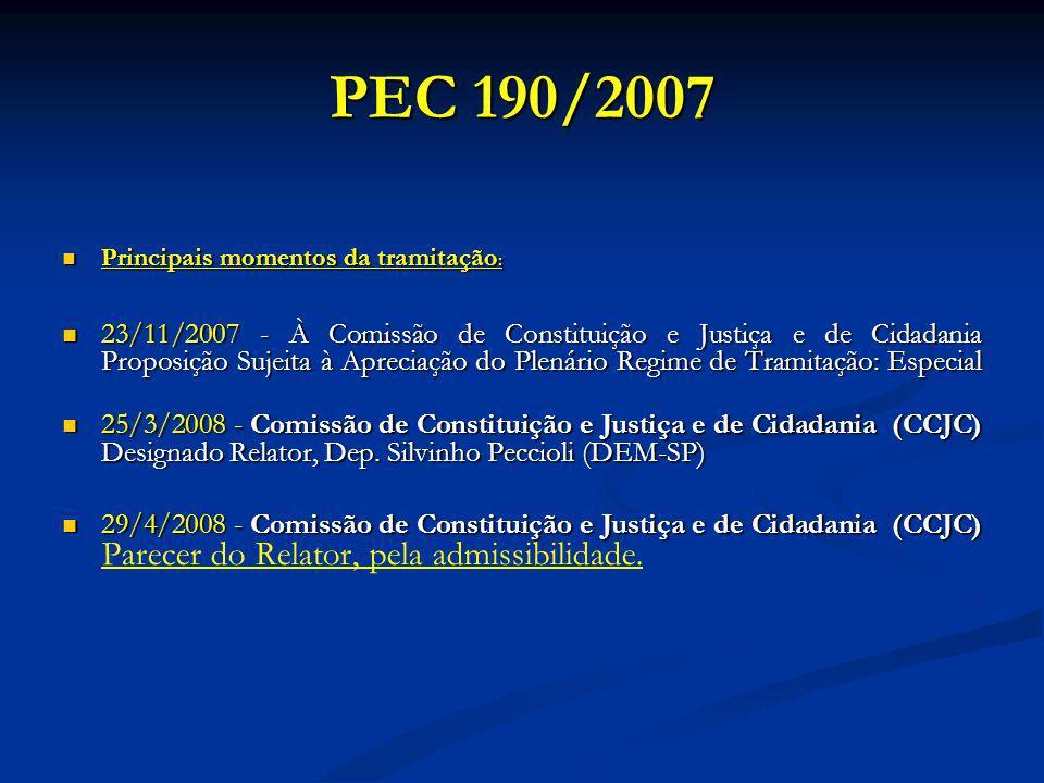 PEC 190/2007 Principais momentos da tramitação : Principais momentos da tramitação : 23/11/2007 - À Comissão de Constituição e Justiça e de Cidadania Proposição Sujeita à Apreciação do Plenário Regime de Tramitação: Especial 23/11/2007 - À Comissão de Constituição e Justiça e de Cidadania Proposição Sujeita à Apreciação do Plenário Regime de Tramitação: Especial 25/3/2008 - Comissão de Constituição e Justiça e de Cidadania (CCJC) Designado Relator, Dep.