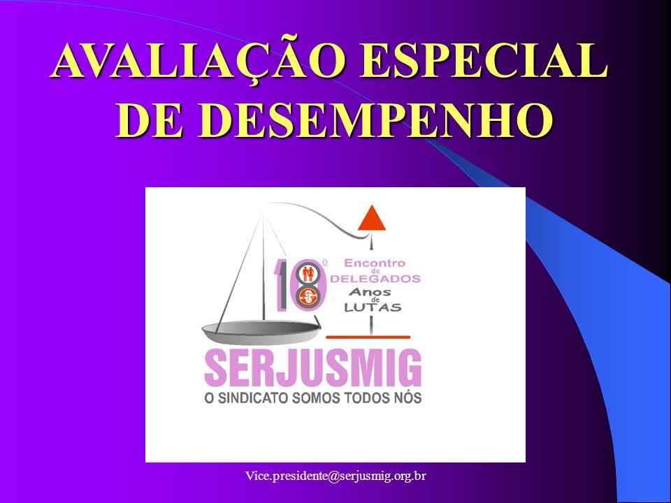Vice.presidente@serjusmig.org.br AVALIAÇÃO ESPECIAL DE DESEMPENHO
