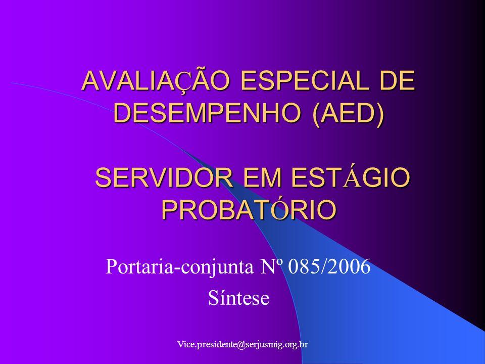 Vice.presidente@serjusmig.org.br AVALIA Ç ÃO ESPECIAL DE DESEMPENHO (AED) SERVIDOR EM EST Á GIO PROBAT Ó RIO Portaria-conjunta Nº 085/2006 Síntese