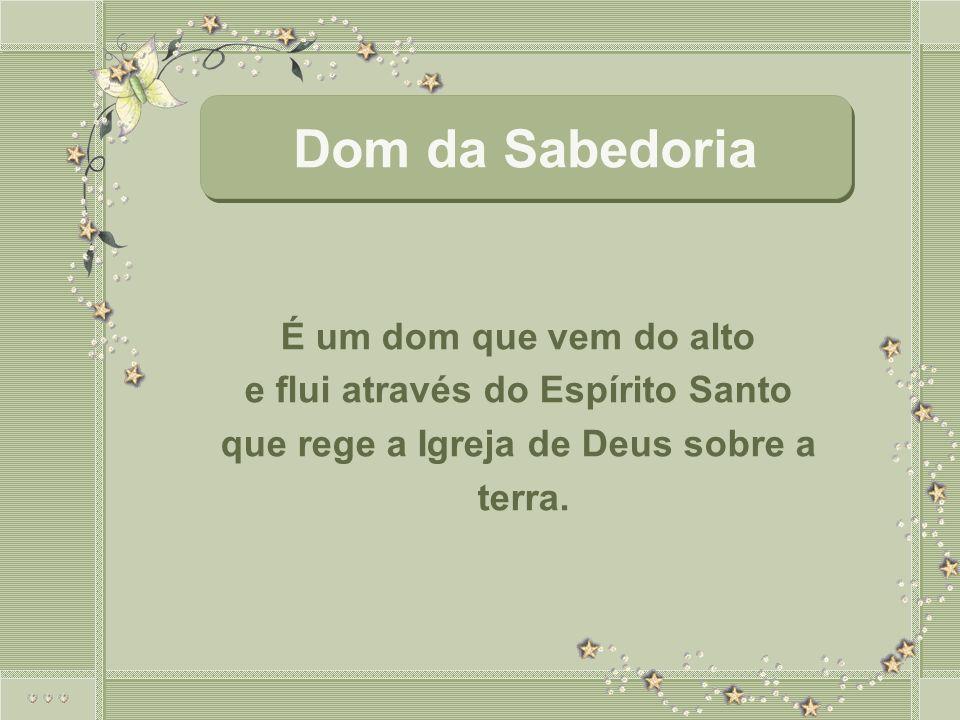 É um dom que vem do alto e flui através do Espírito Santo que rege a Igreja de Deus sobre a terra.
