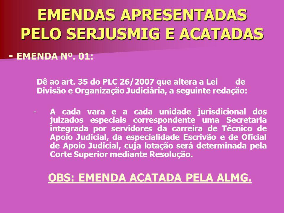 EMENDAS APRESENTADAS PELO SERJUSMIG E ACATADAS - EMENDA Nº. 01: Dê ao art. 35 do PLC 26/2007 que altera a Lei de Divisão e Organização Judiciária, a s