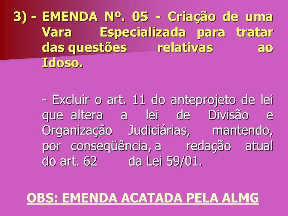 3) - EMENDA Nº. 05 - Criação de uma Vara Especializada para tratar das questões relativas ao Idoso. - Excluir o art. 11 do anteprojeto de lei que alte