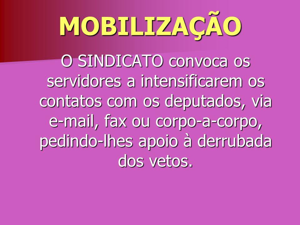 MOBILIZAÇÃO O SINDICATO convoca os servidores a intensificarem os contatos com os deputados, via e-mail, fax ou corpo-a-corpo, pedindo-lhes apoio à de