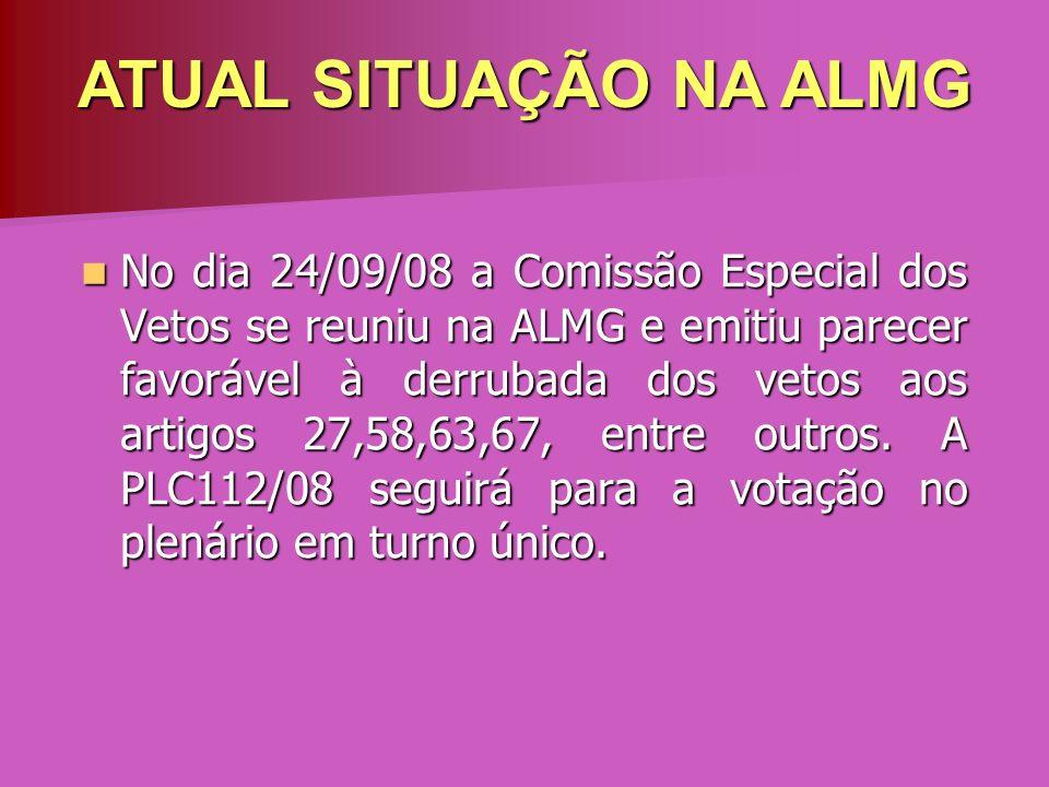 No dia 24/09/08 a Comissão Especial dos Vetos se reuniu na ALMG e emitiu parecer favorável à derrubada dos vetos aos artigos 27,58,63,67, entre outros