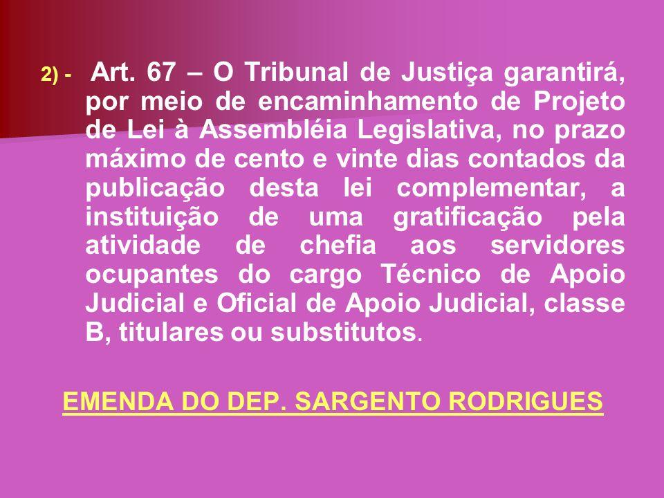2) - Art. 67 – O Tribunal de Justiça garantirá, por meio de encaminhamento de Projeto de Lei à Assembléia Legislativa, no prazo máximo de cento e vint