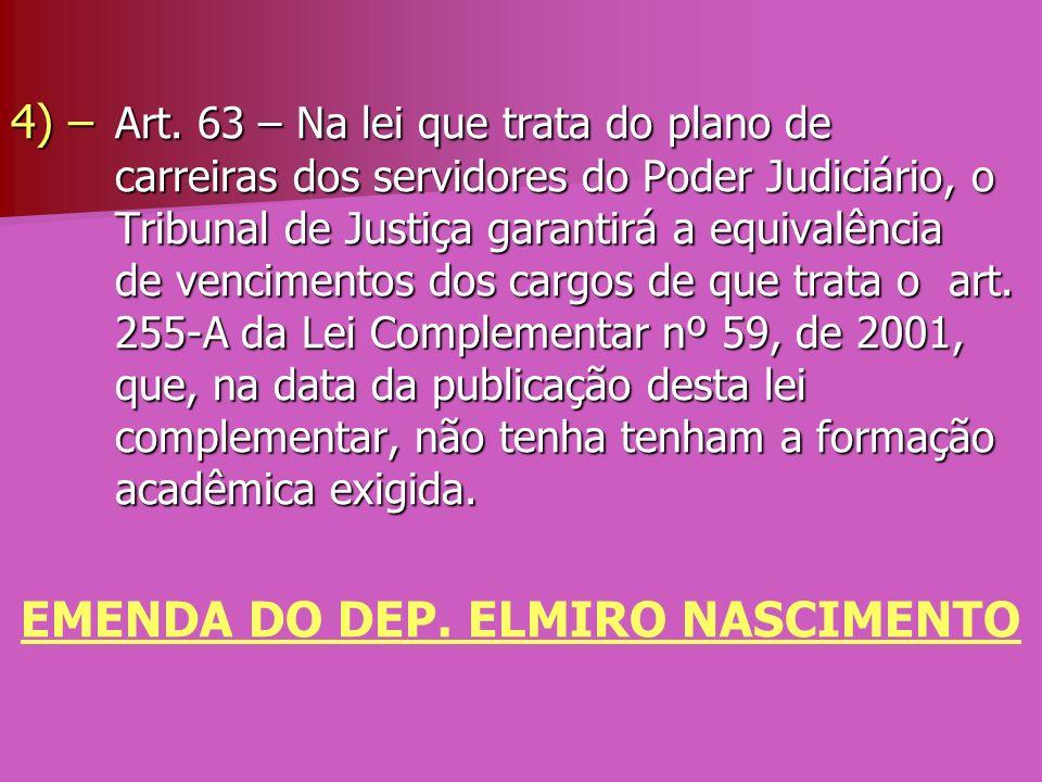 4) – Art. 63 – Na lei que trata do plano de carreiras dos servidores do Poder Judiciário, o Tribunal de Justiça garantirá a equivalência de vencimento