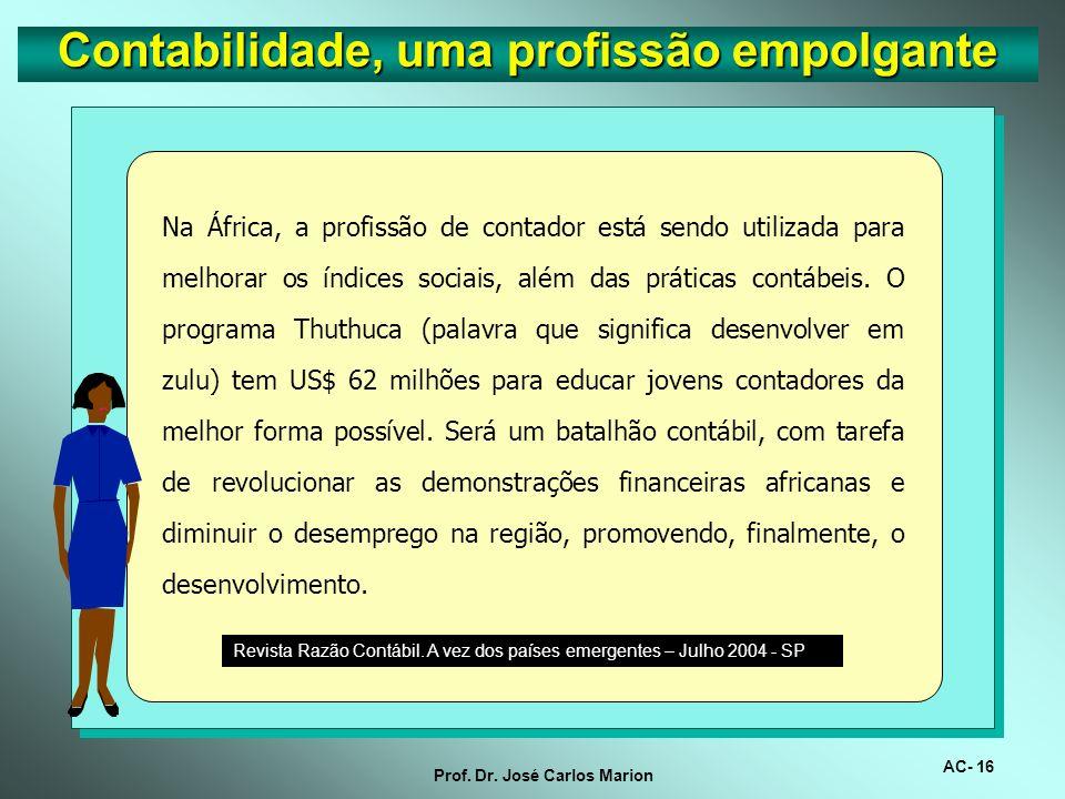 AC- 15 Prof. Dr. José Carlos Marion. A profissão contábil registra, atualmente, conforme o Conselho Federal de Contabilidade, 334.158 profissionais (i