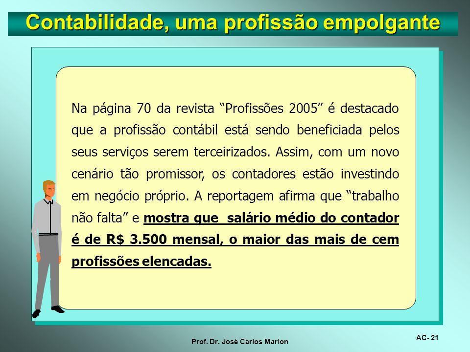 AC- 20 Prof. Dr. José Carlos Marion No segmento Carreiras em Alta na Profissões 2005, são destacadas como melhores oportunidades as áreas de Administr