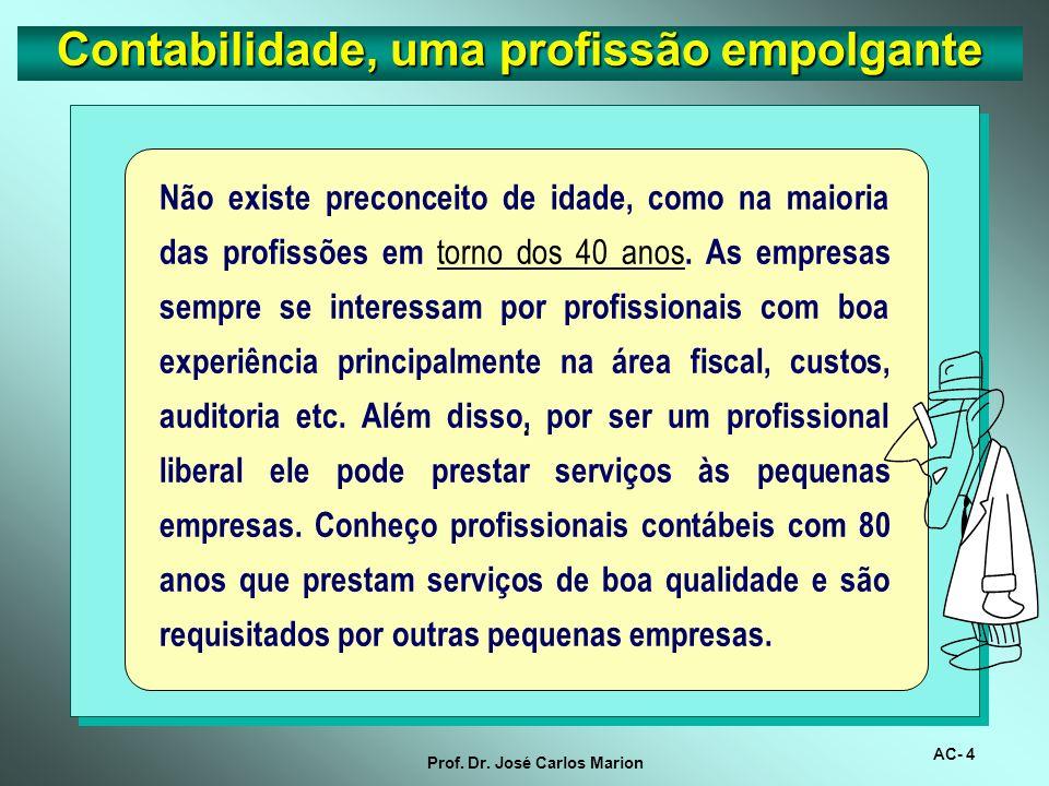 AC- 3 Prof. Dr. José Carlos Marion Contabilidade, uma profissão empolgante. Contábil Não há desemprego nesta profissão. Você nunca vai encontrar um bo