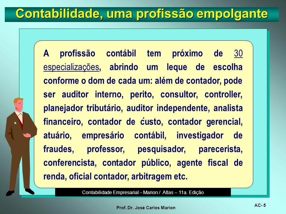 AC- 4 Prof. Dr. José Carlos Marion Contabilidade, uma profissão empolgante. Não existe preconceito de idade, como na maioria das profissões em torno d