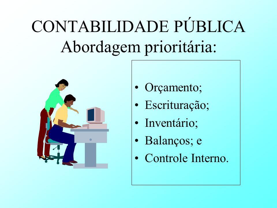 CONTABILIDADE PÚBLICA Abordagem prioritária: Orçamento; Escrituração; Inventário; Balanços; e Controle Interno.