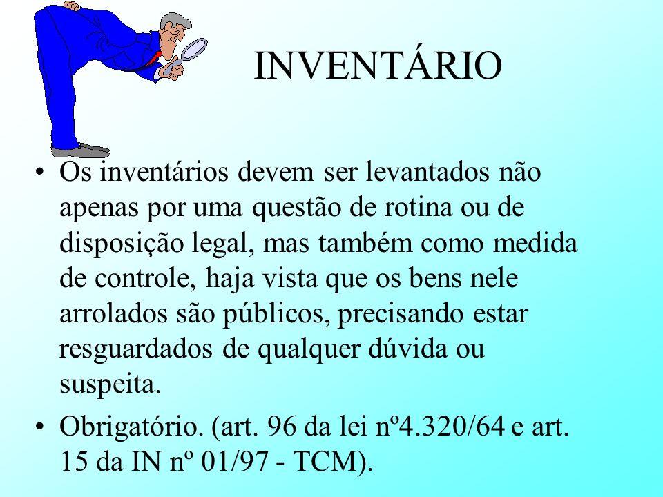 INVENTÁRIO Os inventários devem ser levantados não apenas por uma questão de rotina ou de disposição legal, mas também como medida de controle, haja v