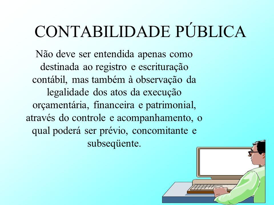 CONTABILIDADE PÚBLICA Não deve ser entendida apenas como destinada ao registro e escrituração contábil, mas também à observação da legalidade dos atos