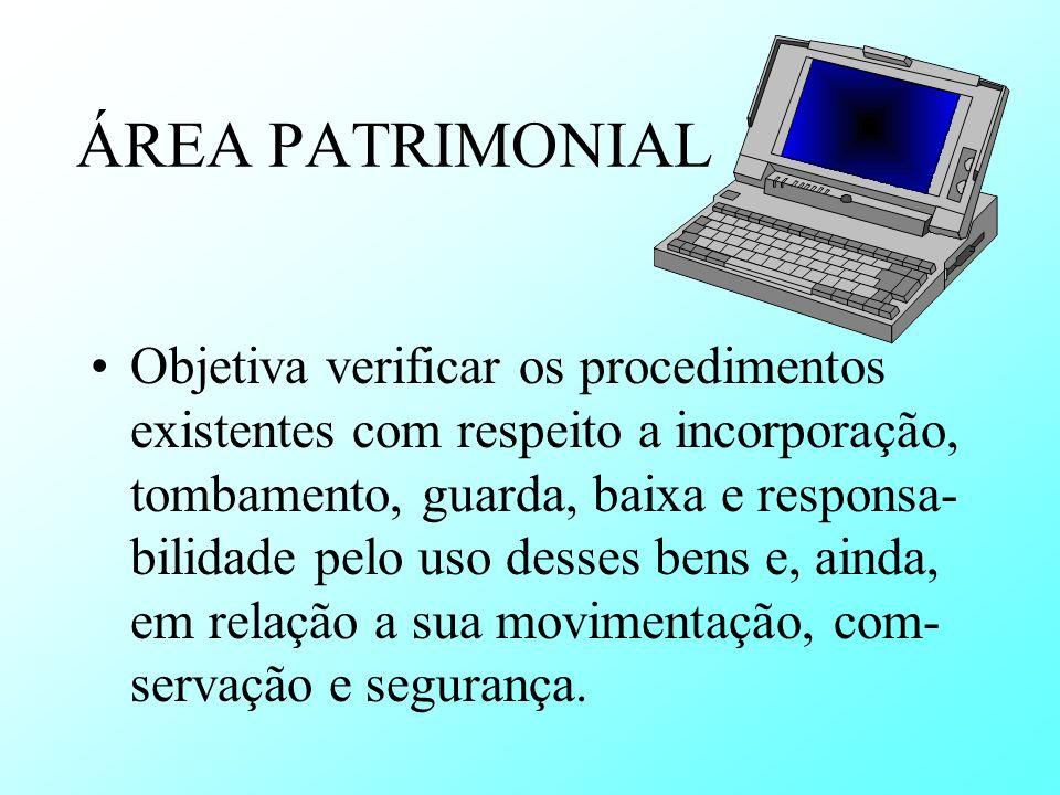 ÁREA PATRIMONIAL Objetiva verificar os procedimentos existentes com respeito a incorporação, tombamento, guarda, baixa e responsa- bilidade pelo uso d