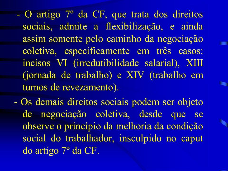 - O artigo 7º da CF, que trata dos direitos sociais, admite a flexibilização, e ainda assim somente pelo caminho da negociação coletiva, especificamen