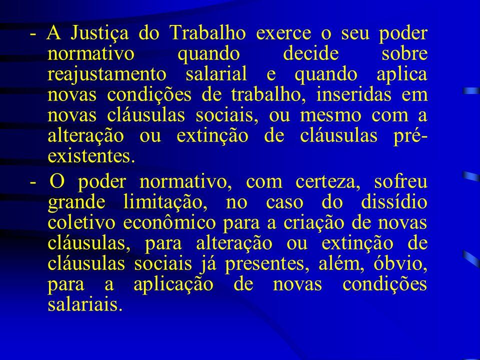 - A Justiça do Trabalho exerce o seu poder normativo quando decide sobre reajustamento salarial e quando aplica novas condições de trabalho, inseridas