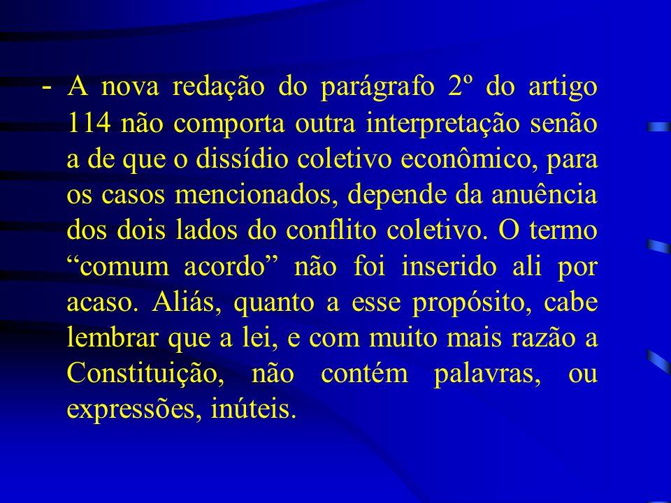 - A nova redação do parágrafo 2º do artigo 114 não comporta outra interpretação senão a de que o dissídio coletivo econômico, para os casos mencionado