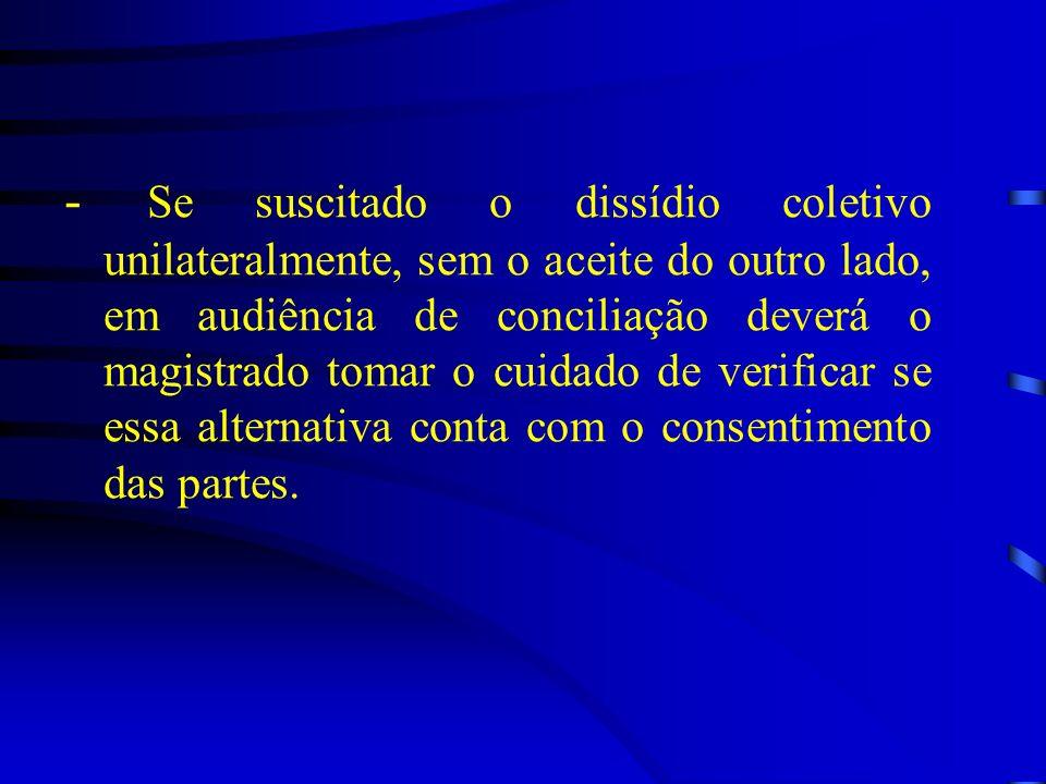 - Se suscitado o dissídio coletivo unilateralmente, sem o aceite do outro lado, em audiência de conciliação deverá o magistrado tomar o cuidado de ver
