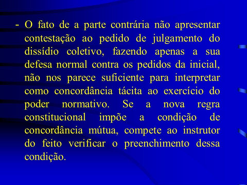 - O fato de a parte contrária não apresentar contestação ao pedido de julgamento do dissídio coletivo, fazendo apenas a sua defesa normal contra os pe