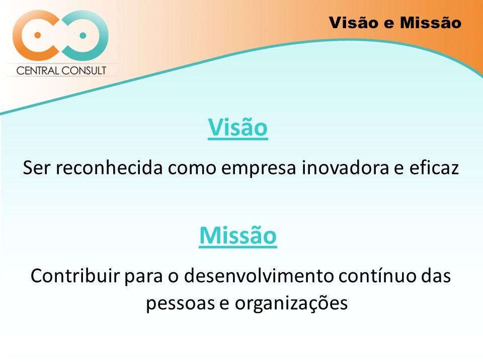 Visão Ser reconhecida como empresa inovadora e eficaz Missão Contribuir para o desenvolvimento contínuo das pessoas e organizações Visão e Missão