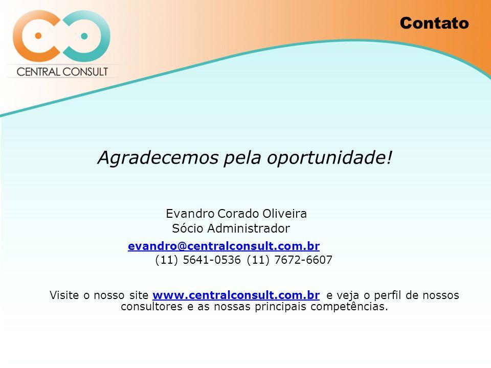Agradecemos pela oportunidade! Evandro Corado Oliveira Sócio Administrador evandro@centralconsult.com.br (11) 5641-0536 (11) 7672-6607 Visite o nosso