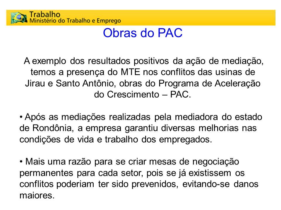 Obras do PAC A exemplo dos resultados positivos da ação de mediação, temos a presença do MTE nos conflitos das usinas de Jirau e Santo Antônio, obras
