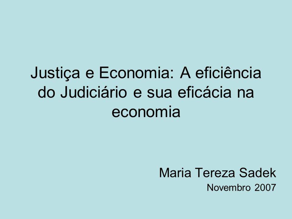 Justiça e Economia: A eficiência do Judiciário e sua eficácia na economia Maria Tereza Sadek Novembro 2007