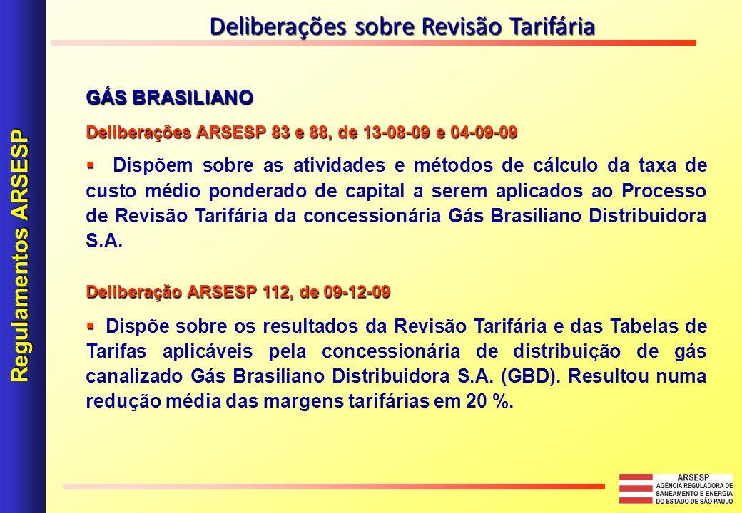 GÁS BRASILIANO Deliberações ARSESP 83 e 88, de 13-08-09 e 04-09-09 Dispõem sobre as atividades e métodos de cálculo da taxa de custo médio ponderado de capital a serem aplicados ao Processo de Revisão Tarifária da concessionária Gás Brasiliano Distribuidora S.A.
