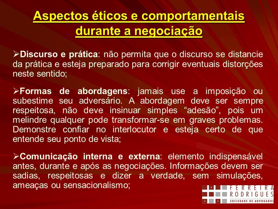 Aspectos éticos e comportamentais durante a negociação Discurso e prática: não permita que o discurso se distancie da prática e esteja preparado para