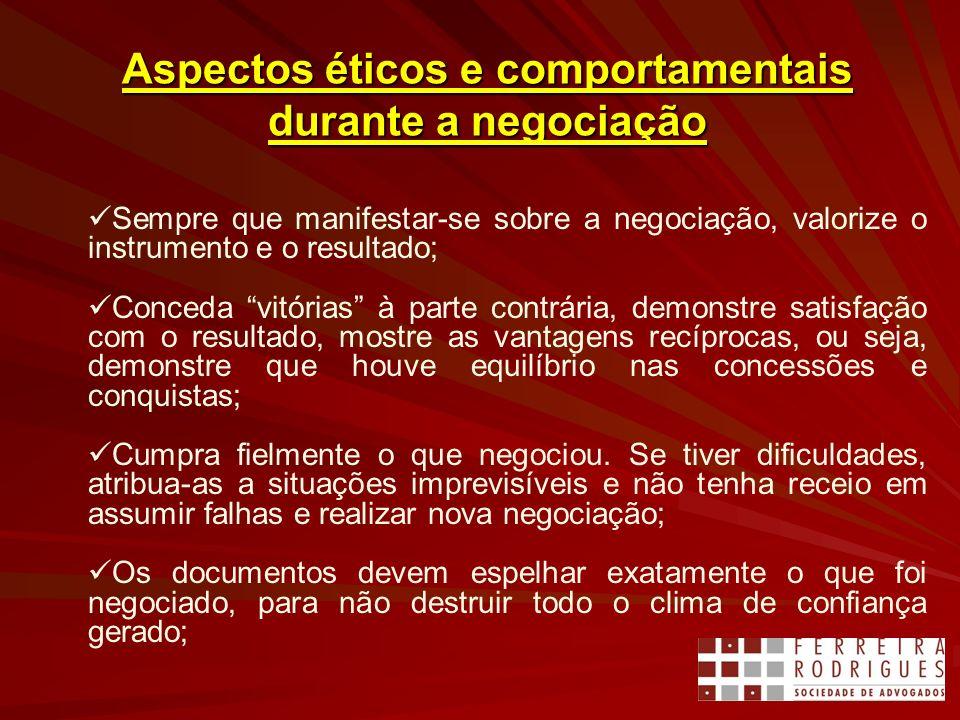 Aspectos éticos e comportamentais durante a negociação Sempre que manifestar-se sobre a negociação, valorize o instrumento e o resultado; Conceda vitó