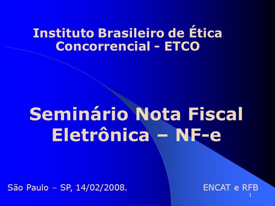 1 São Paulo – SP, 14/02/2008. ENCAT e RFB Seminário Nota Fiscal Eletrônica – NF-e Instituto Brasileiro de Ética Concorrencial - ETCO